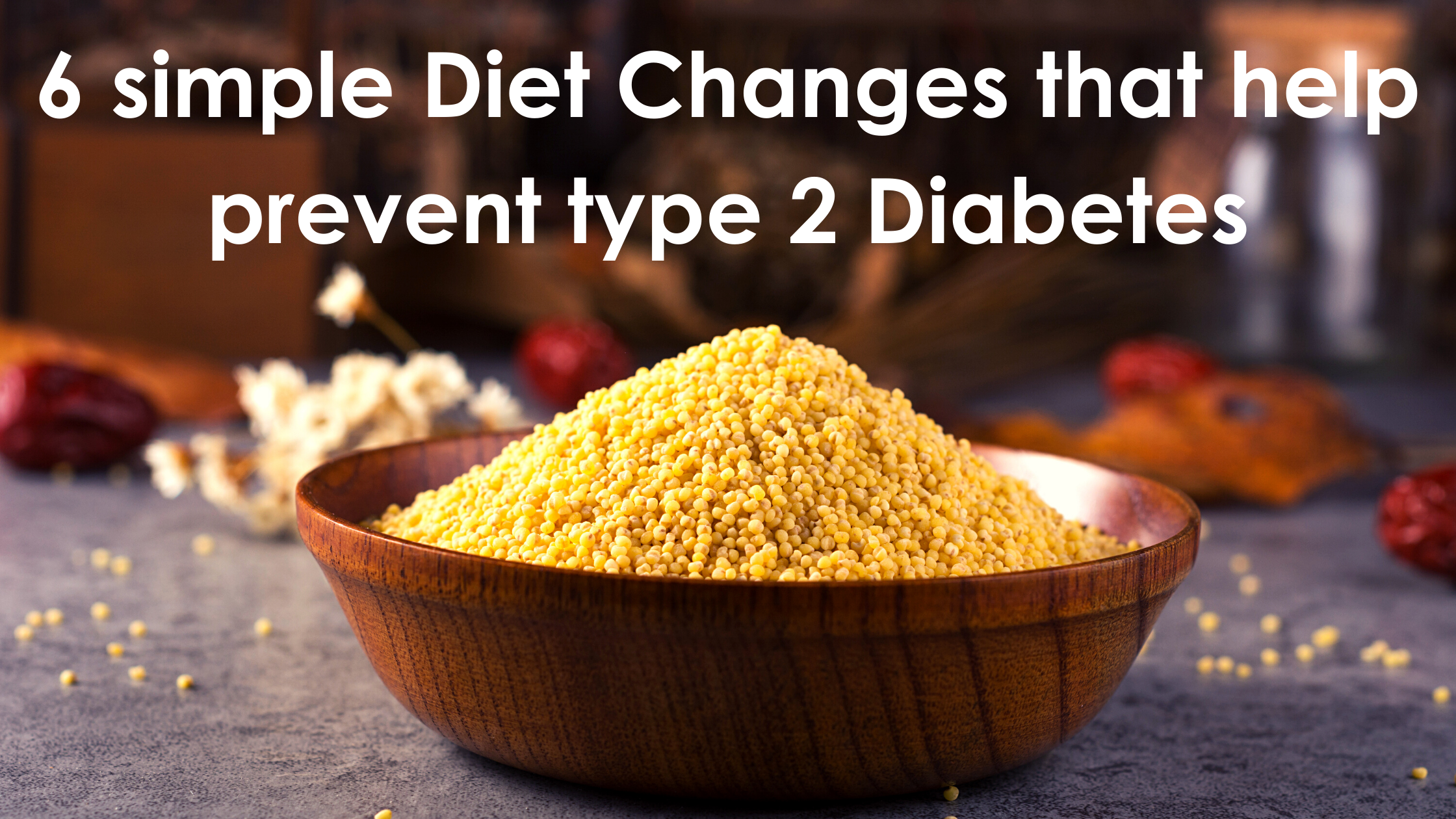 6 simple Diet Changes that help prevent type 2 Diabetes